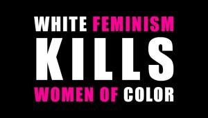 White Feminism KILLS!